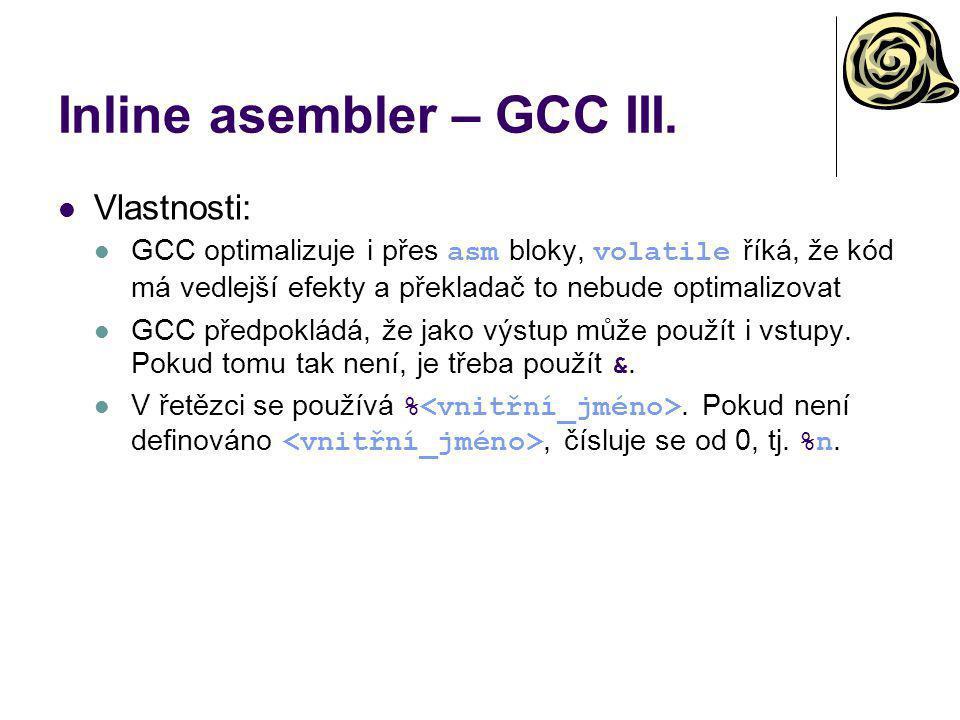 Inline asembler – GCC III. Vlastnosti: GCC optimalizuje i přes asm bloky, volatile říká, že kód má vedlejší efekty a překladač to nebude optimalizovat