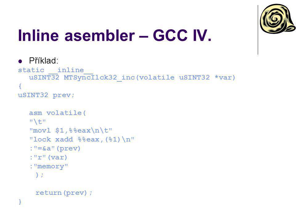 Inline asembler – GCC IV. Příklad: static __inline__ uSINT32 MTSyncIlck32_inc(volatile uSINT32 *var) { uSINT32 prev; asm volatile(
