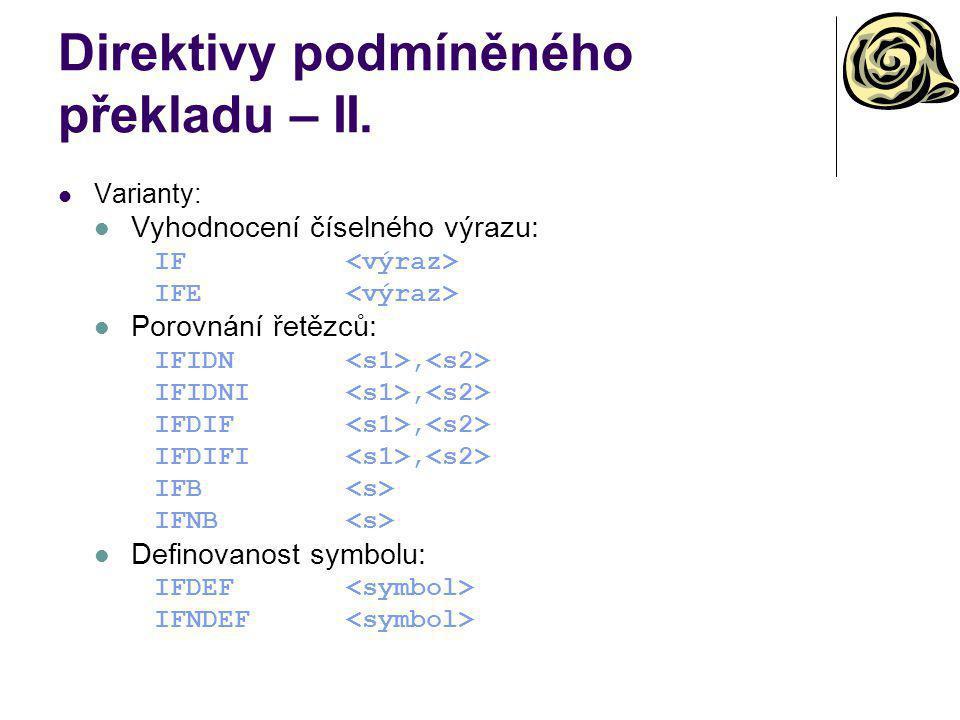 Direktivy podmíněného překladu – II. Varianty: Vyhodnocení číselného výrazu: IF IFE Porovnání řetězců: IFIDN, IFIDNI, IFDIF, IFDIFI, IFB IFNB Definova