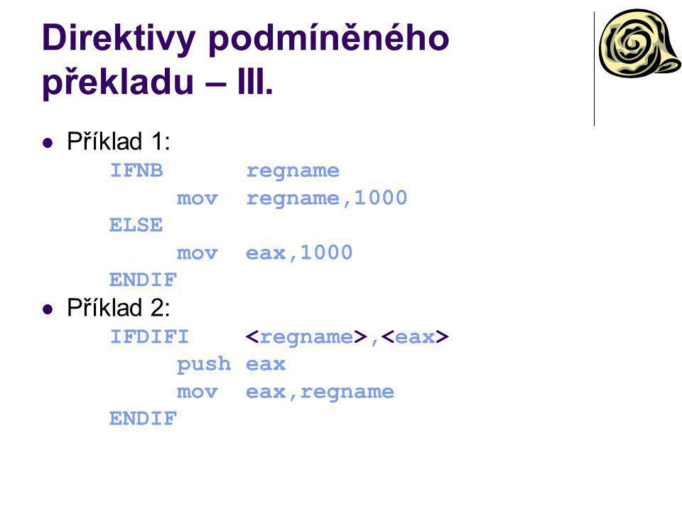 Direktivy podmíněného překladu – III. Příklad 1: IFNBregname movregname,1000 ELSE moveax,1000 ENDIF Příklad 2: IFDIFI, pusheax moveax,regname ENDIF