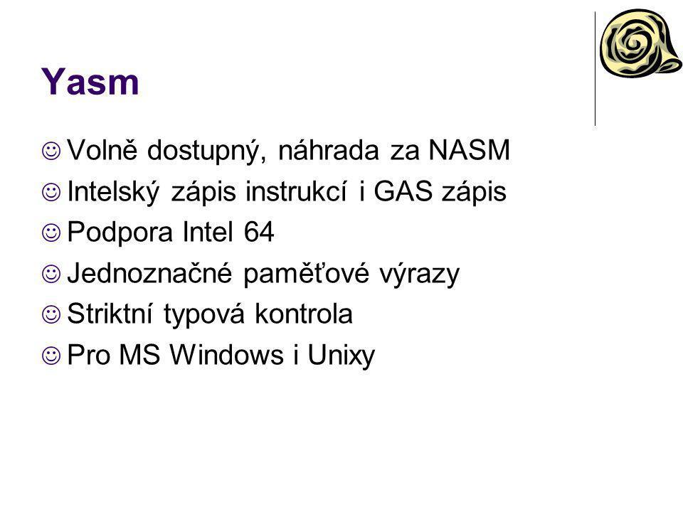 Yasm Volně dostupný, náhrada za NASM Intelský zápis instrukcí i GAS zápis Podpora Intel 64 Jednoznačné paměťové výrazy Striktní typová kontrola Pro MS
