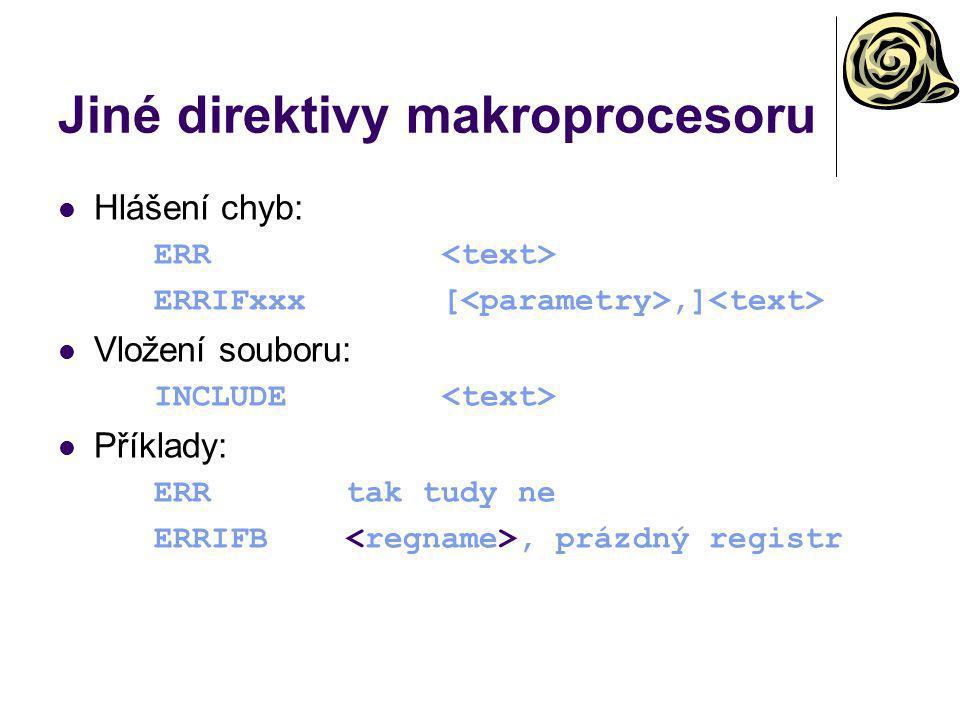 Jiné direktivy makroprocesoru Hlášení chyb: ERR ERRIFxxx[,] Vložení souboru: INCLUDE Příklady: ERRtak tudy ne ERRIFB, prázdný registr