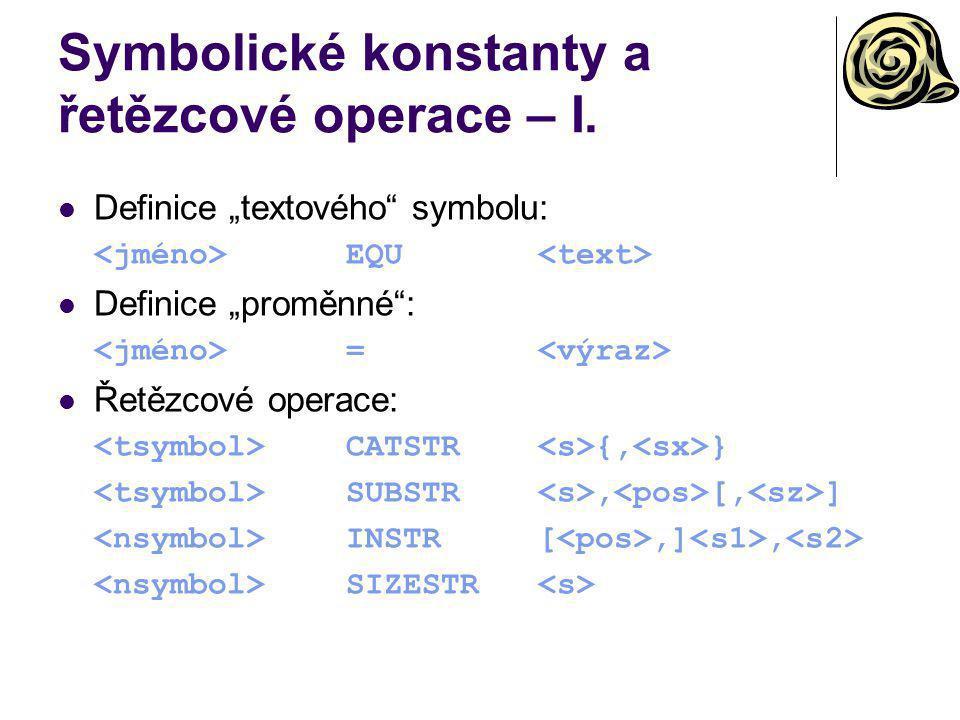 """Symbolické konstanty a řetězcové operace – I. Definice """"textového"""" symbolu: EQU Definice """"proměnné"""": = Řetězcové operace: CATSTR {, } SUBSTR, [, ] INS"""