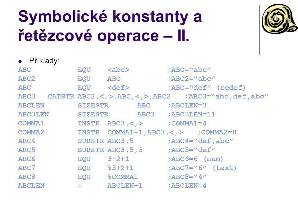 """Symbolické konstanty a řetězcové operace – II. Příklady: ABCEQU ;ABC=""""abc"""" ABC2EQUABC;ABC2=""""abc"""" ABCEQU ;ABC=""""def"""" (redef) ABC3CATSTRABC2,,ABC,,ABC2 ;"""