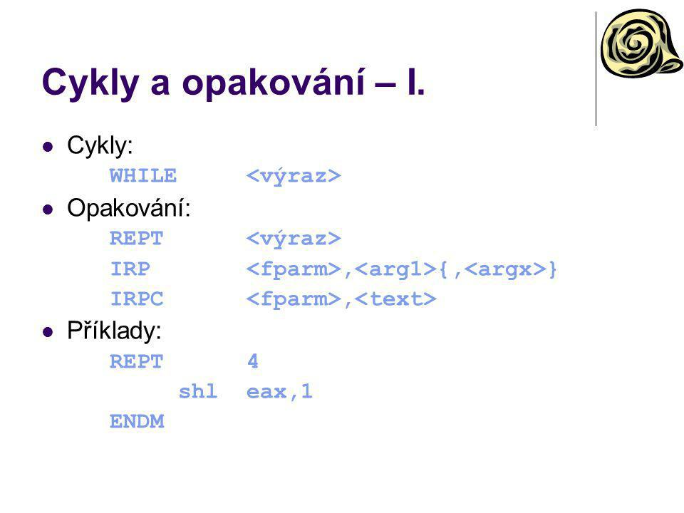 Cykly a opakování – I. Cykly: WHILE Opakování: REPT IRP, {, } IRPC, Příklady: REPT4 shleax,1 ENDM