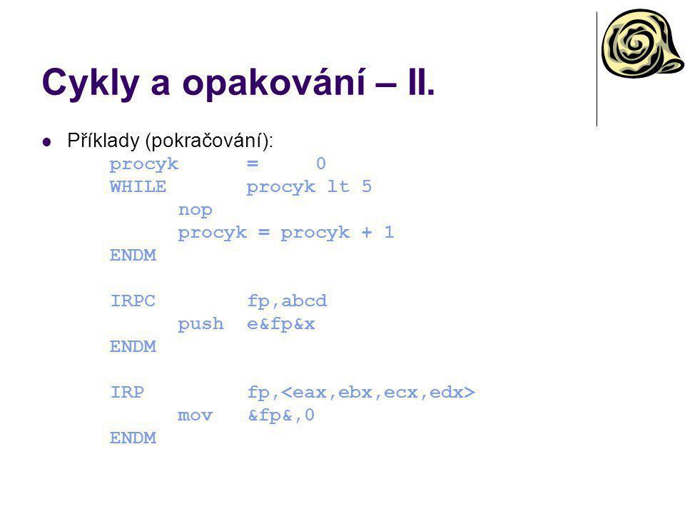 Cykly a opakování – II. Příklady (pokračování): procyk=0 WHILEprocyk lt 5 nop procyk = procyk + 1 ENDM IRPCfp,abcd pushe&fp&x ENDM IRPfp, mov&fp&,0 EN