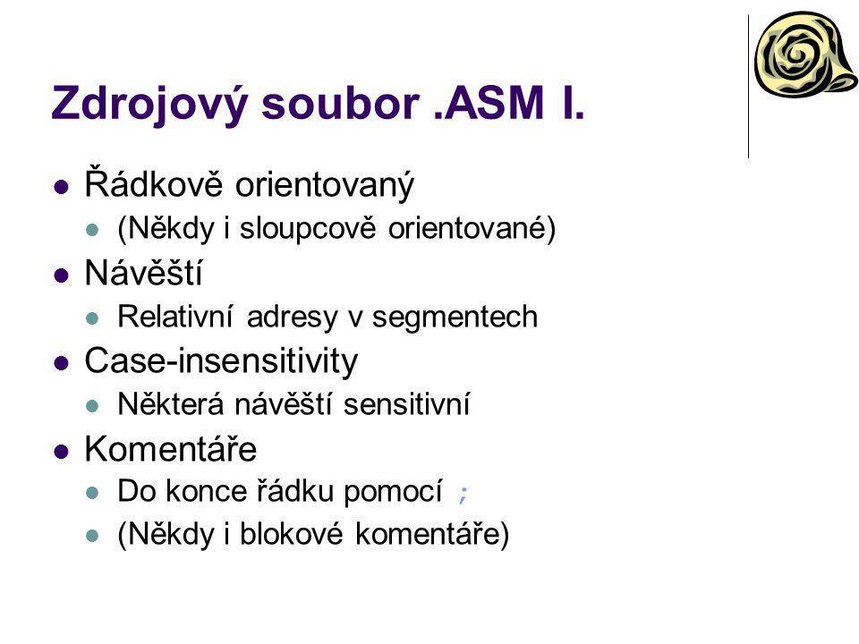 Zdrojový soubor.ASM I. Řádkově orientovaný (Někdy i sloupcově orientované) Návěští Relativní adresy v segmentech Case-insensitivity Některá návěští se