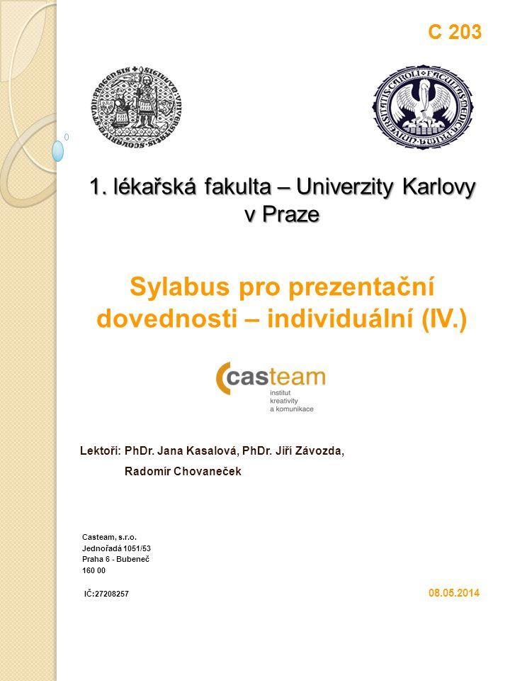 C 203 1. lékařská fakulta – Univerzity Karlovy v Praze Sylabus pro prezentační dovednosti – individuální (IV.) Lektoři: PhDr. Jana Kasalová, PhDr. Jiř