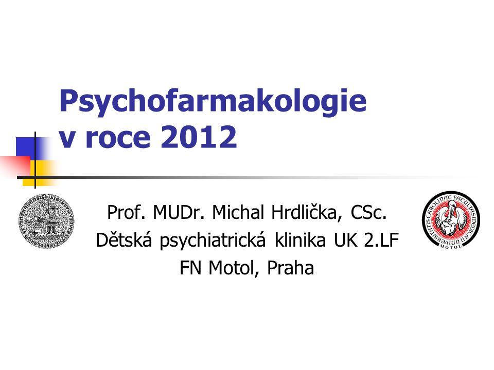 Psychofarmakologie v roce 2012 Prof.MUDr. Michal Hrdlička, CSc.