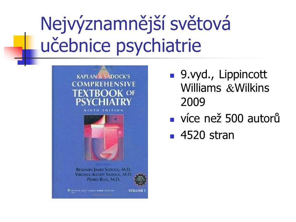 Nejvýznamnější světová učebnice psychiatrie 9.vyd., Lippincott Williams & Wilkins 2009 více než 500 autorů 4520 stran