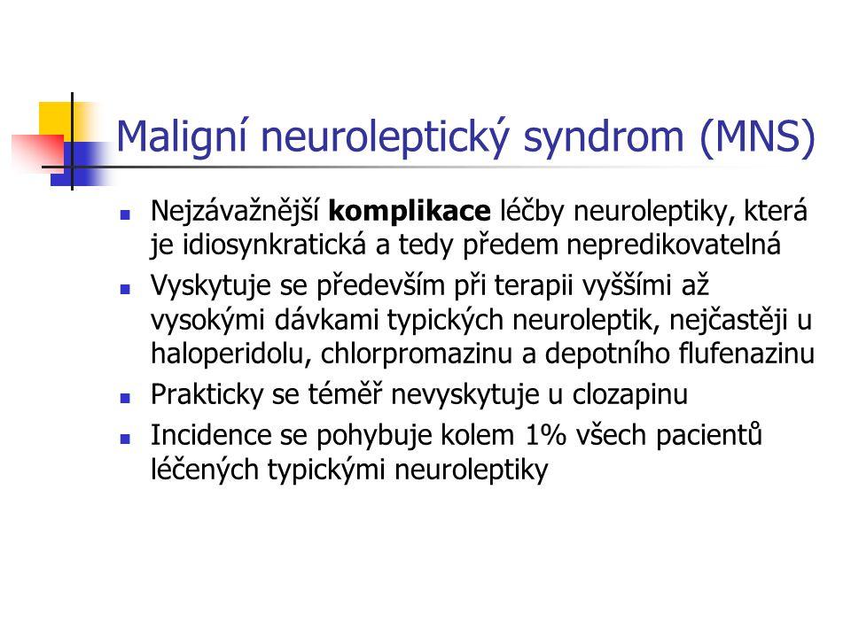 Maligní neuroleptický syndrom (MNS) Nejzávažnější komplikace léčby neuroleptiky, která je idiosynkratická a tedy předem nepredikovatelná Vyskytuje se především při terapii vyššími až vysokými dávkami typických neuroleptik, nejčastěji u haloperidolu, chlorpromazinu a depotního flufenazinu Prakticky se téměř nevyskytuje u clozapinu Incidence se pohybuje kolem 1% všech pacientů léčených typickými neuroleptiky