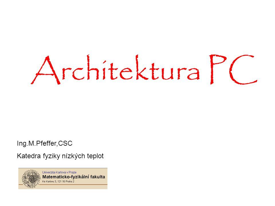 Ing.M.Pfeffer,CSC Katedra fyziky nízkých teplot Architektura PC