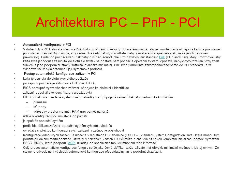 Automatická konfigurace v PCI V době, kdy v PC kralovala sběrnice ISA, bylo při přidání nové karty do systému nutné, aby její majitel nastavil nejprve