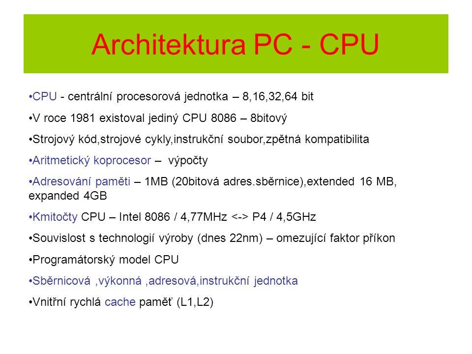 Architektura PC - CPU CPU - centrální procesorová jednotka – 8,16,32,64 bit V roce 1981 existoval jediný CPU 8086 – 8bitový Strojový kód,strojové cykl