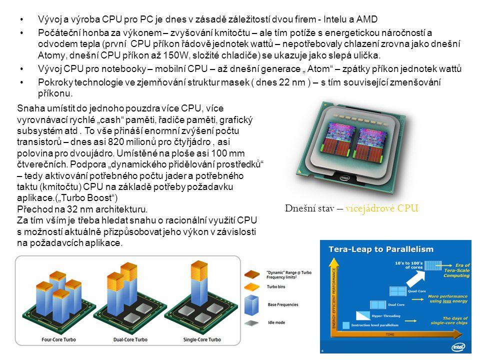 Vývoj a výroba CPU pro PC je dnes v zásadě záležitostí dvou firem - Intelu a AMD Počáteční honba za výkonem – zvyšování kmitočtu – ale tím potíže s en