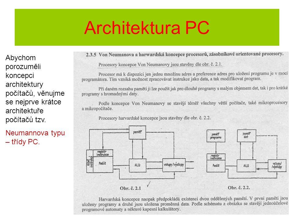 Architektura PC Abychom porozuměli koncepci architektury počítačů, věnujme se nejprve krátce architektuře počítačů tzv. Neumannova typu – třídy PC.