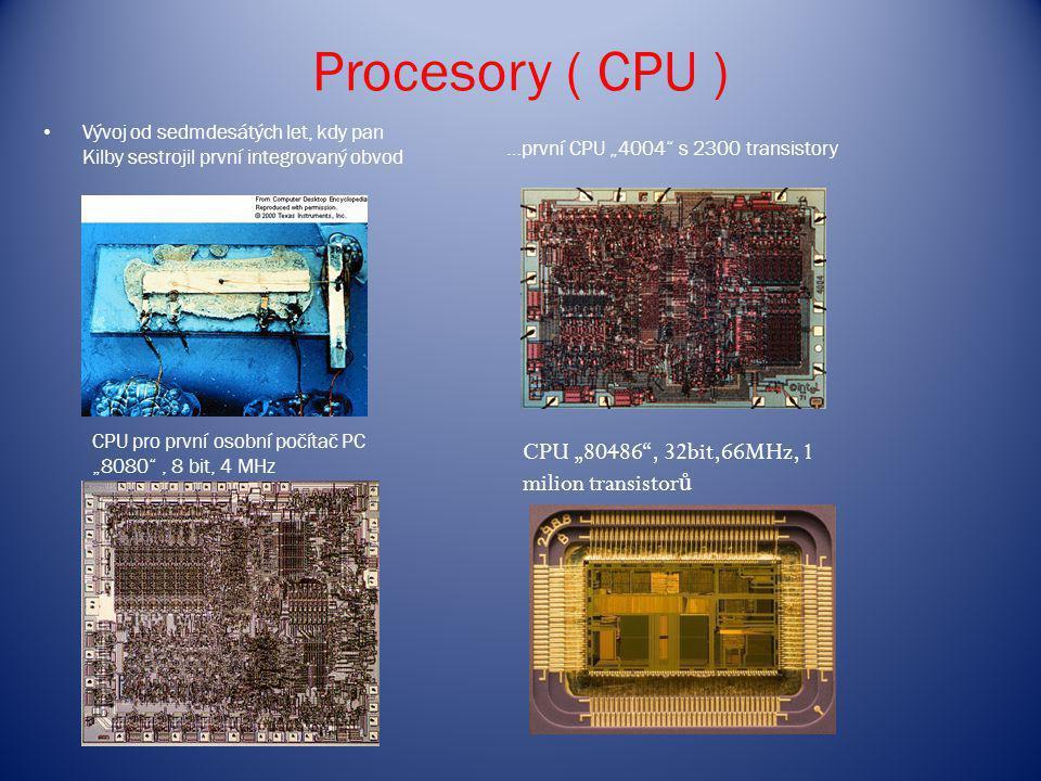 """Procesory ( CPU ) Vývoj od sedmdesátých let, kdy pan Kilby sestrojil první integrovaný obvod …první CPU """"4004"""" s 2300 transistory CPU pro první osobní"""