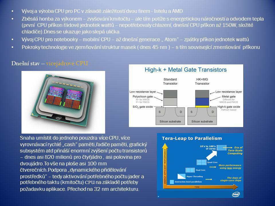 Vývoj a výroba CPU pro PC v zásadě záležitostí dvou firem - Intelu a AMD Zběsilá honba za výkonem – zvyšování kmitočtu – ale tím potíže s energetickou