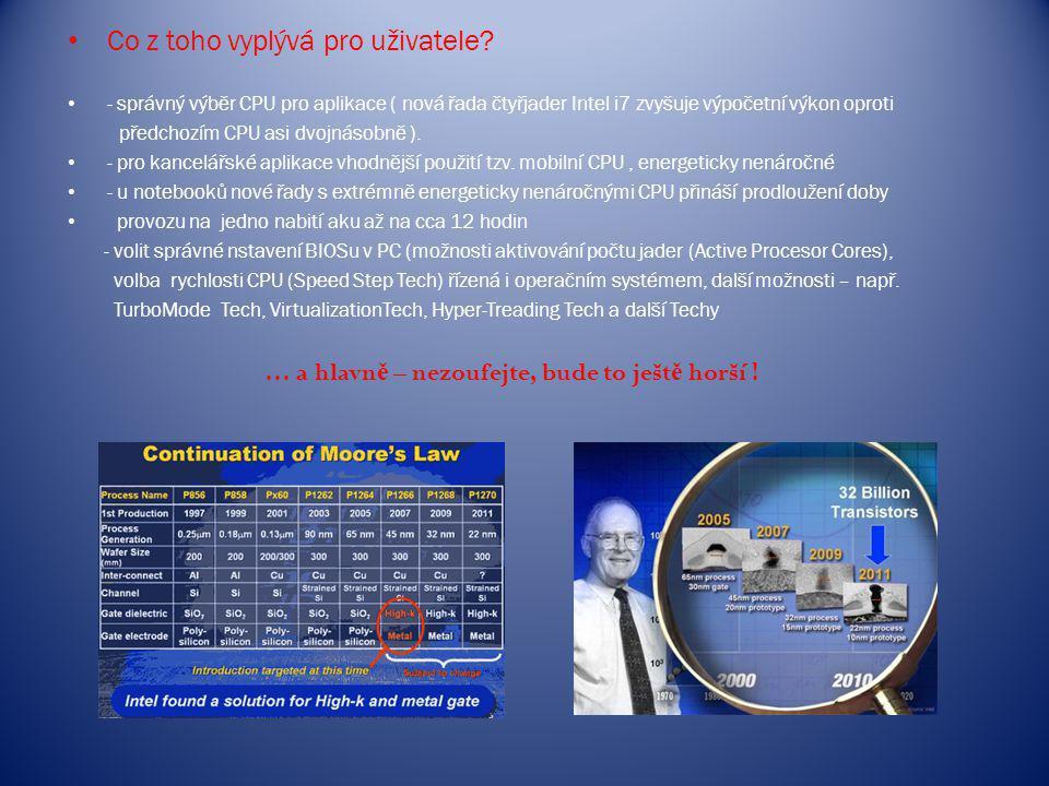 Co z toho vyplývá pro uživatele? - správný výběr CPU pro aplikace ( nová řada čtyřjader Intel i7 zvyšuje výpočetní výkon oproti předchozím CPU asi dvo