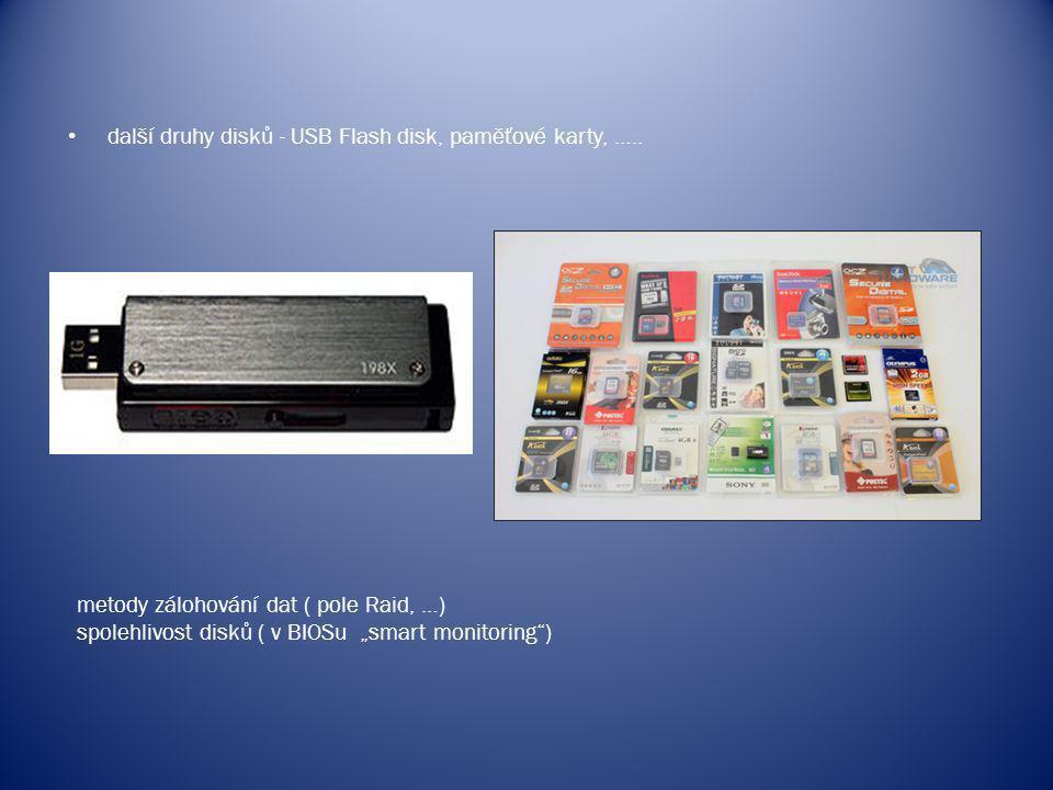 """další druhy disků - USB Flash disk, paměťové karty, ….. metody zálohování dat ( pole Raid, …) spolehlivost disků ( v BIOSu """"smart monitoring"""")"""