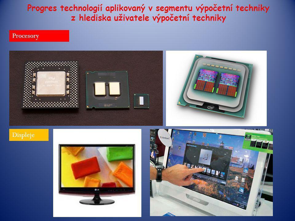 Progres technologií aplikovaný v segmentu výpočetní techniky z hlediska uživatele výpočetní techniky Procesory Displeje