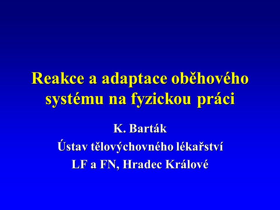 Reakce a adaptace oběhového systému na fyzickou práci K. Barták Ústav tělovýchovného lékařství LF a FN, Hradec Králové