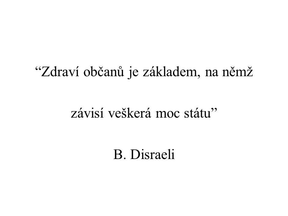Zdraví občanů je základem, na němž závisí veškerá moc státu B. Disraeli