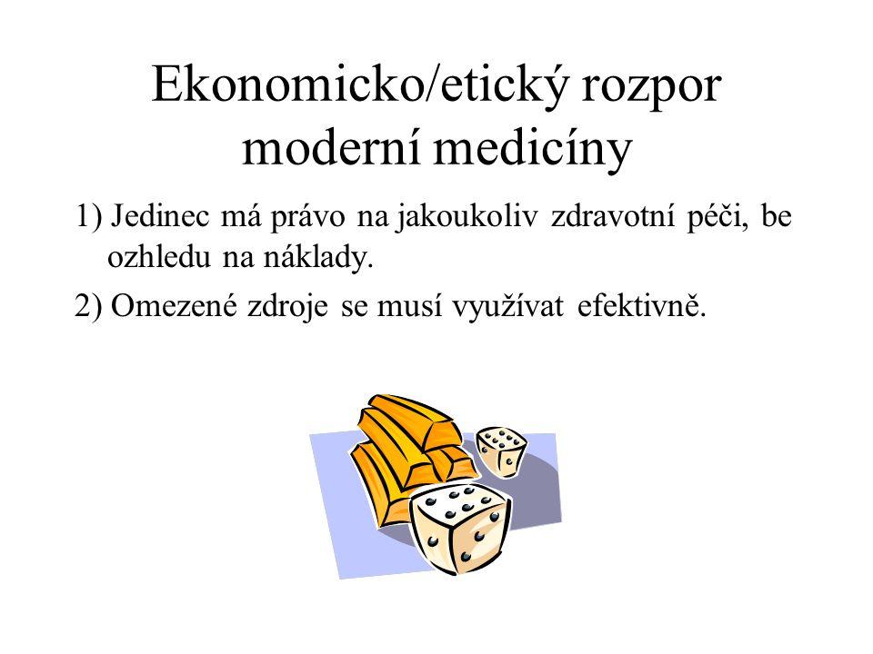 Ekonomicko/etický rozpor moderní medicíny 1) Jedinec má právo na jakoukoliv zdravotní péči, be ozhledu na náklady.