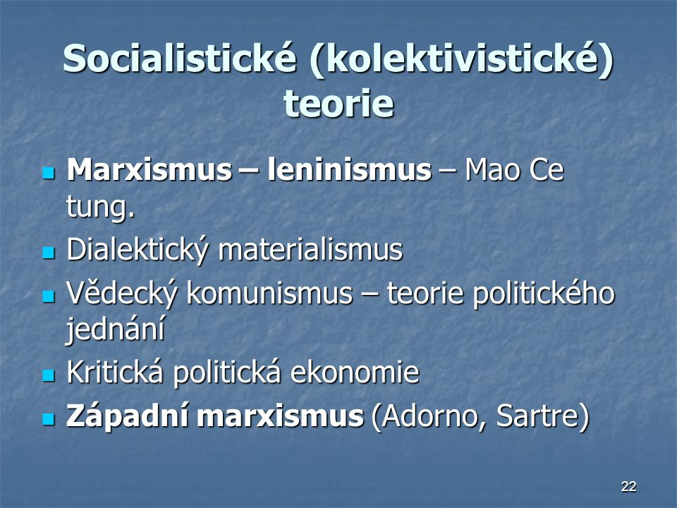 22 Socialistické (kolektivistické) teorie Marxismus – leninismus – Mao Ce tung.