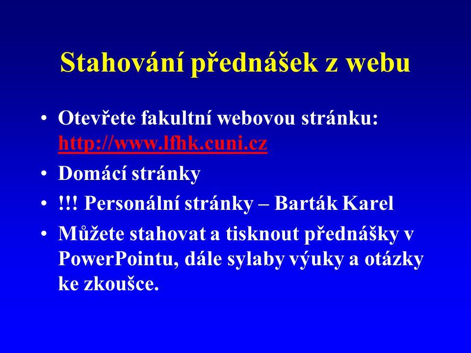 Stahování přednášek z webu Otevřete fakultní webovou stránku: http://www.lfhk.cuni.cz http://www.lfhk.cuni.cz Domácí stránky !!.