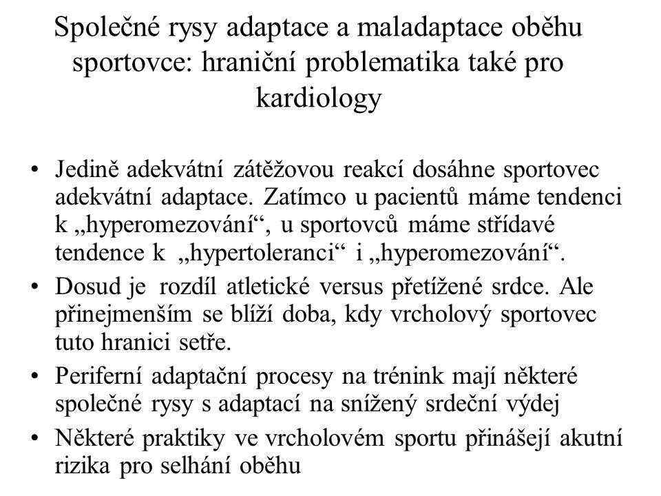 Společné rysy adaptace a maladaptace oběhu sportovce: hraniční problematika také pro kardiology Jedině adekvátní zátěžovou reakcí dosáhne sportovec ad