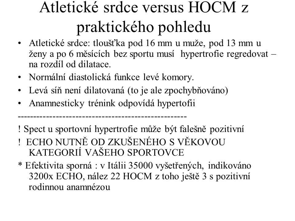 Atletické srdce versus HOCM z praktického pohledu Atletické srdce: tloušťka pod 16 mm u muže, pod 13 mm u ženy a po 6 měsících bez sportu musí hypertr