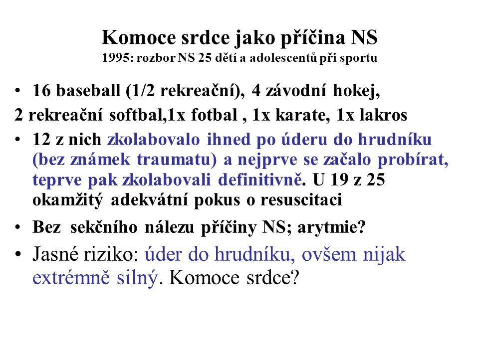 Komoce srdce jako příčina NS 1995: rozbor NS 25 dětí a adolescentů při sportu 16 baseball (1/2 rekreační), 4 závodní hokej, 2 rekreační softbal,1x fot