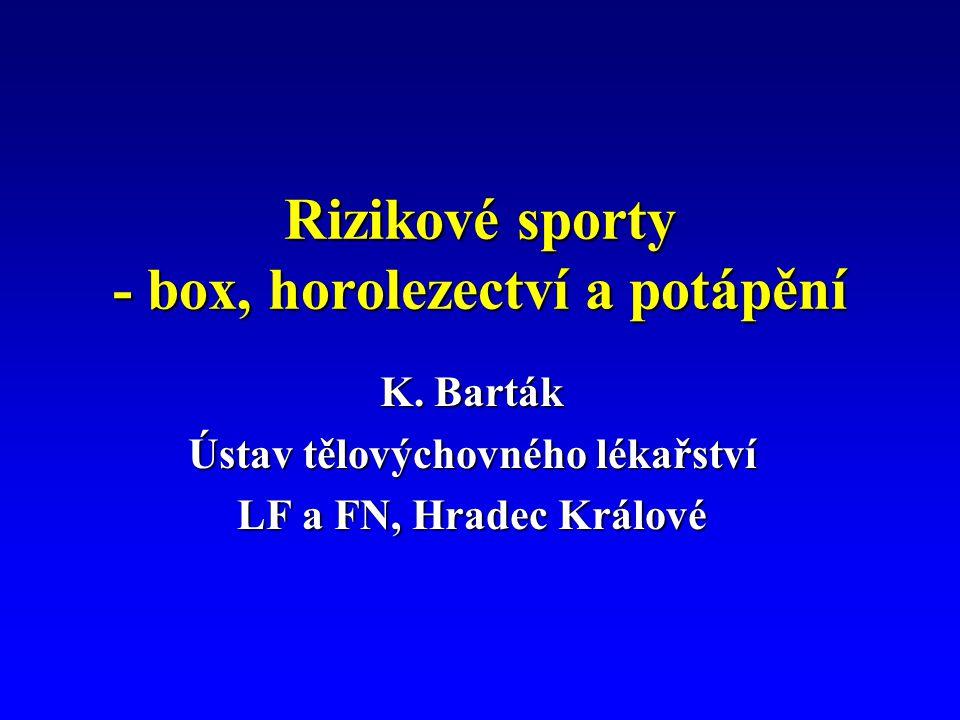 Rizikové sporty - box, horolezectví a potápění K. Barták Ústav tělovýchovného lékařství LF a FN, Hradec Králové