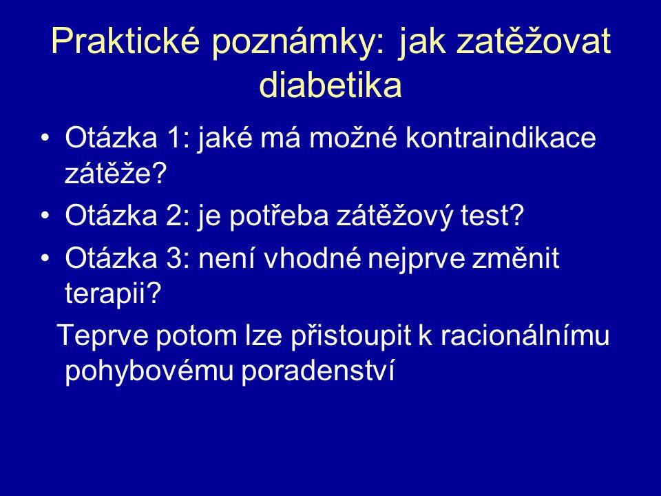 Praktické poznámky: jak zatěžovat diabetika Otázka 1: jaké má možné kontraindikace zátěže? Otázka 2: je potřeba zátěžový test? Otázka 3: není vhodné n