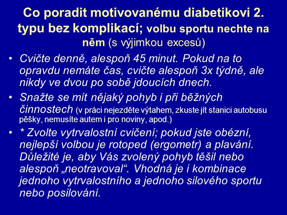 Co poradit motivovanému diabetikovi 2. typu bez komplikací; volbu sportu nechte na něm (s výjimkou excesů) Cvičte denně, alespoň 45 minut. Pokud na to