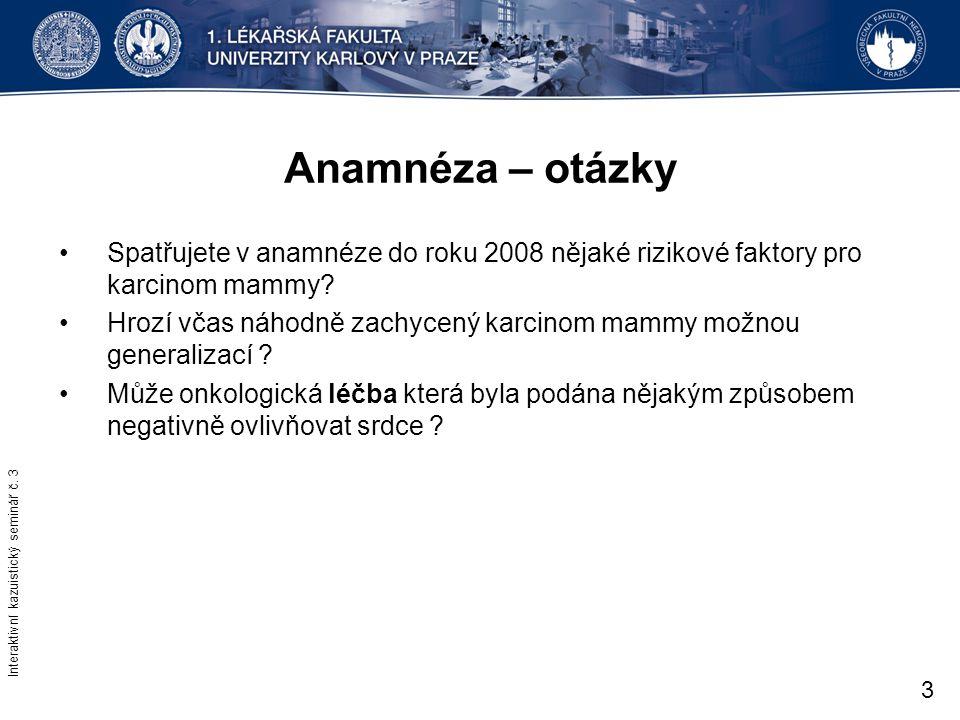 Anamnéza – otázky Spatřujete v anamnéze do roku 2008 nějaké rizikové faktory pro karcinom mammy? Hrozí včas náhodně zachycený karcinom mammy možnou ge