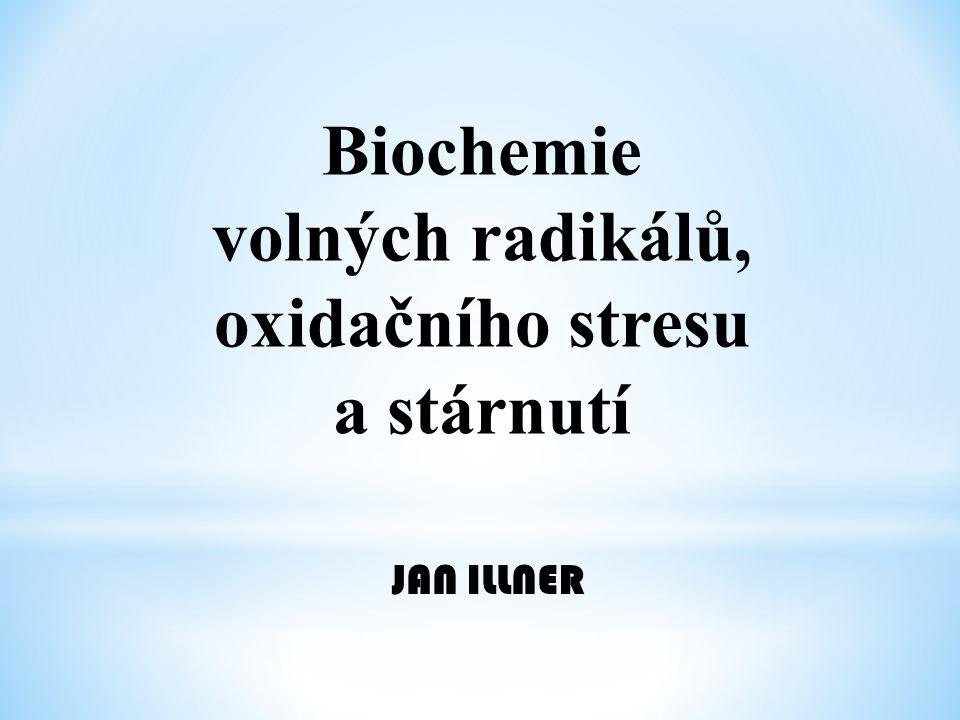 Biochemie volných radikálů, oxidačního stresu a stárnutí JAN ILLNER