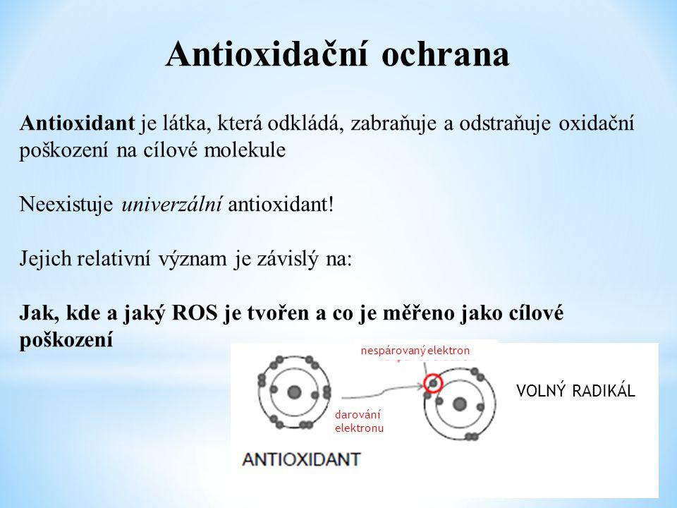 Antioxidační ochrana Antioxidant je látka, která odkládá, zabraňuje a odstraňuje oxidační poškození na cílové molekule Neexistuje univerzální antioxid