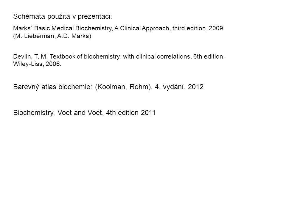 Schémata použitá v prezentaci: Marks´ Basic Medical Biochemistry, A Clinical Approach, third edition, 2009 (M. Lieberman, A.D. Marks) Barevný atlas bi