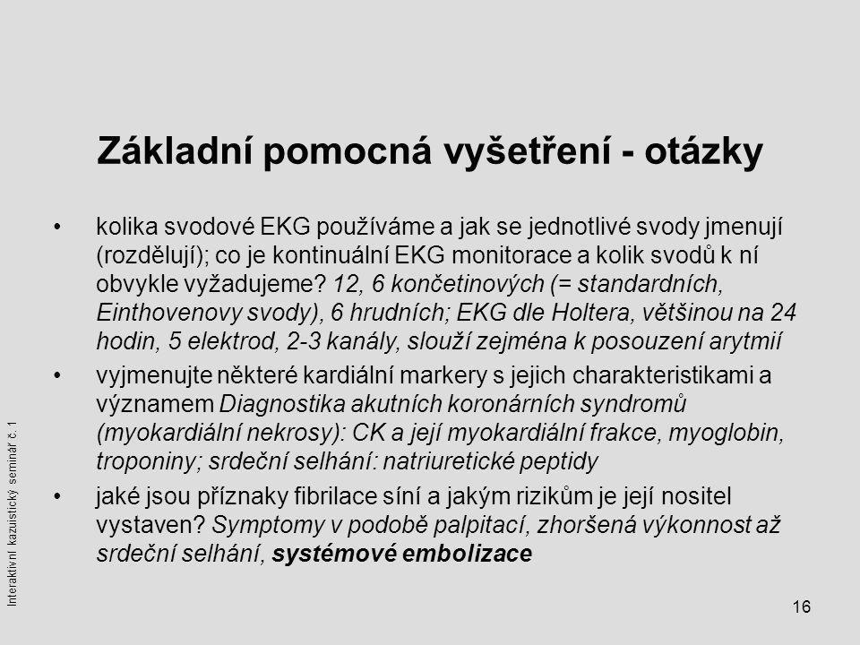16 Základní pomocná vyšetření - otázky kolika svodové EKG používáme a jak se jednotlivé svody jmenují (rozdělují); co je kontinuální EKG monitorace a