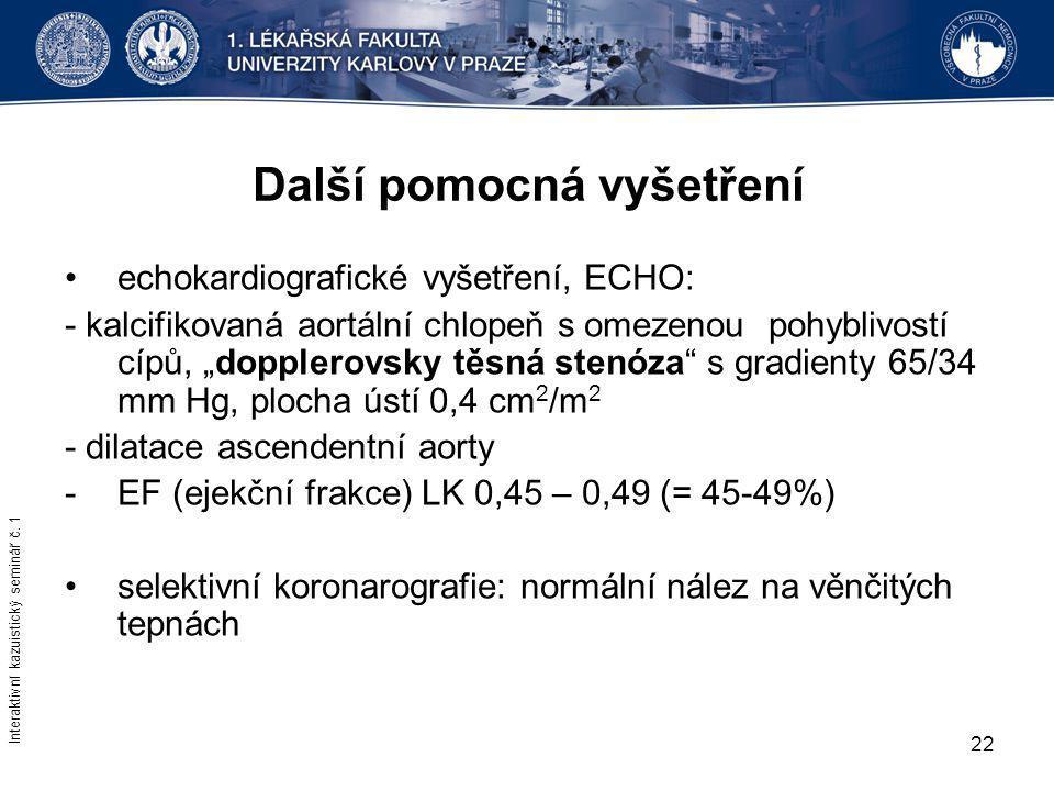 """22 Další pomocná vyšetření echokardiografické vyšetření, ECHO: - kalcifikovaná aortální chlopeň s omezenou pohyblivostí cípů, """"dopplerovsky těsná sten"""