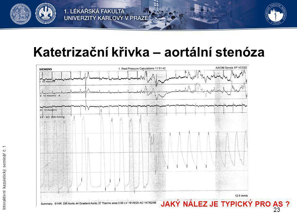 23 Katetrizační křivka – aortální stenóza JAKÝ NÁLEZ JE TYPICKÝ PRO AS ? Interaktivní kazuistický seminář č. 1
