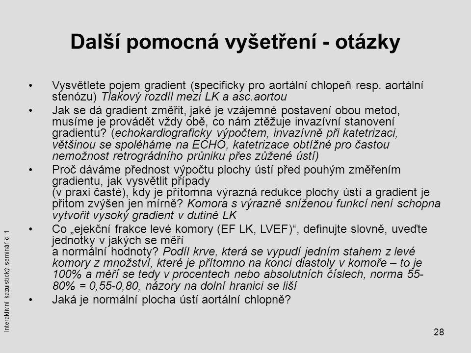 28 Další pomocná vyšetření - otázky Vysvětlete pojem gradient (specificky pro aortální chlopeň resp. aortální stenózu) Tlakový rozdíl mezi LK a asc.ao