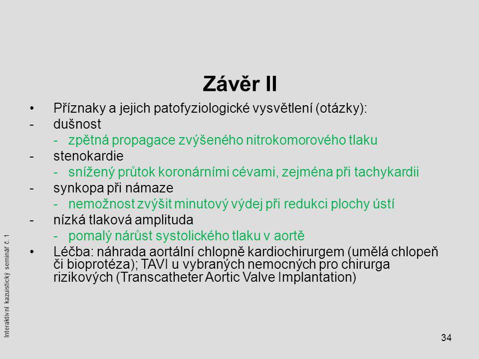 34 Závěr II Příznaky a jejich patofyziologické vysvětlení (otázky): -dušnost -zpětná propagace zvýšeného nitrokomorového tlaku -stenokardie -snížený p