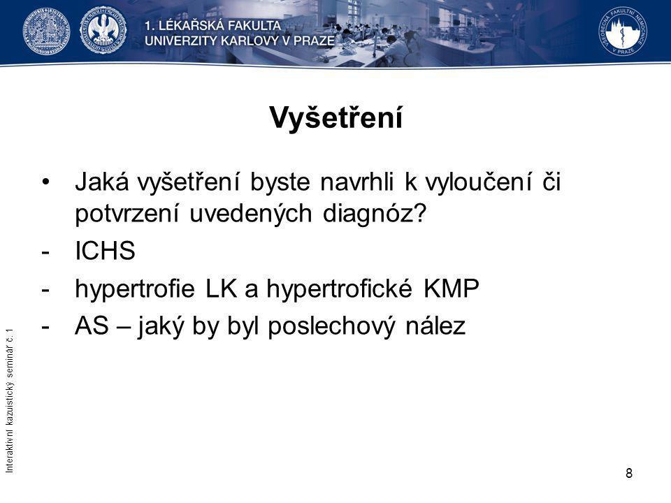 8 Vyšetření Jaká vyšetření byste navrhli k vyloučení či potvrzení uvedených diagnóz? -ICHS -hypertrofie LK a hypertrofické KMP -AS – jaký by byl posle