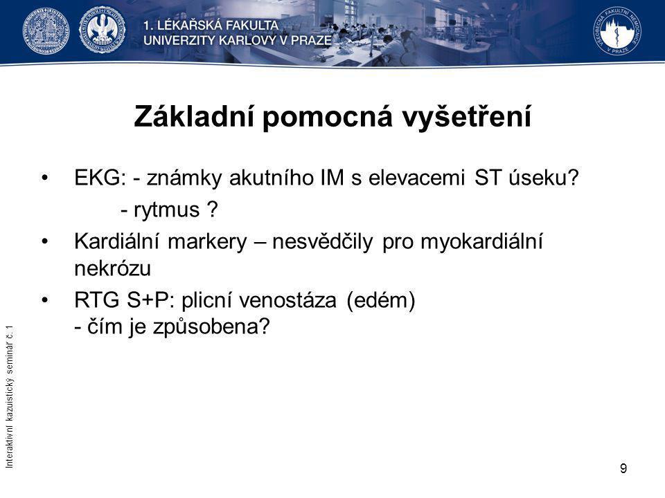 9 Základní pomocná vyšetření EKG: - známky akutního IM s elevacemi ST úseku? - rytmus ? Kardiální markery – nesvědčily pro myokardiální nekrózu RTG S+