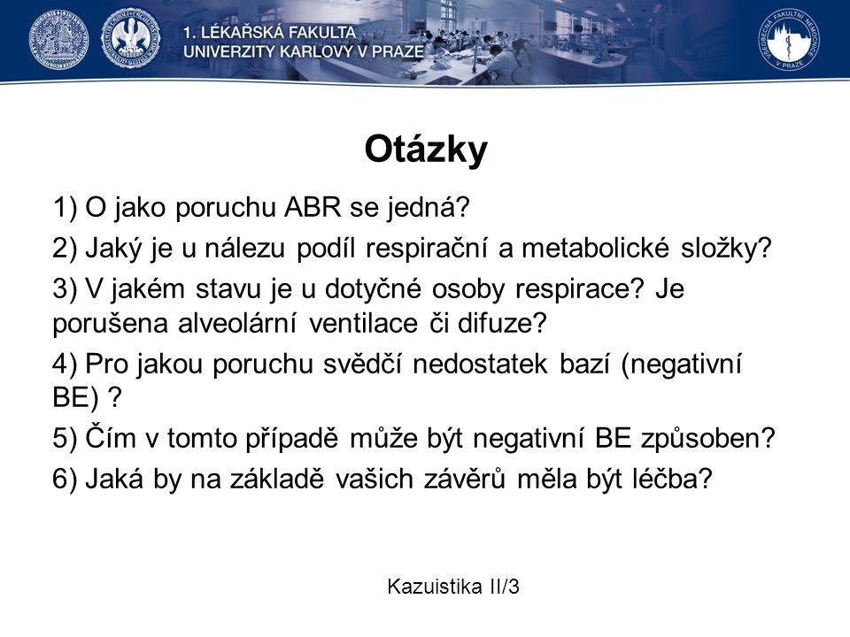 Otázky 1) O jako poruchu ABR se jedná? 2) Jaký je u nálezu podíl respirační a metabolické složky? 3) V jakém stavu je u dotyčné osoby respirace? Je po