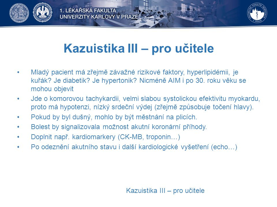 Kazuistika III – pro učitele Mladý pacient má zřejmě závažné rizikové faktory, hyperlipidémii, je kuřák? Je diabetik? Je hypertonik? Nicméně AIM i po