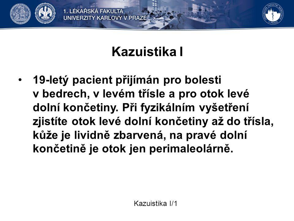 Kazuistika I 19-letý pacient přijímán pro bolesti v bedrech, v levém třísle a pro otok levé dolní končetiny. Při fyzikálním vyšetření zjistíte otok le